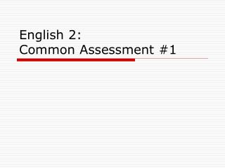 English 2: Common Assessment #1