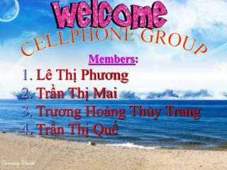 Members :  Lê Thị Phương  Trần Thị Mai Trương Hoàng Thùy Trang Trần Thị Quế