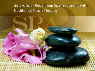 Gingko Spa- Redefining Spa Treatment with Traditional Touch Therapy