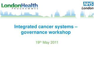 Integrated cancer systems   governance workshop