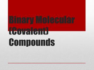 Binary Molecular (Covalent) Compounds