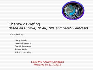 ChemWx Briefing  Based on UIOWA, NCAR, NRL and GMAO Forecasts