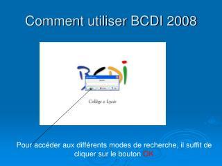 Comment utiliser BCDI 2008