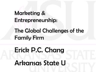Marketing & Entrepreneurship: The Global Challenges of the Family Firm Erick P.C. Chang