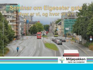 Seminar om Elgeseter gate Hvor er vi, og hvor vil vi?