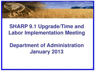 SHARP 9.1 Upgrade/Time and Labor Implementation Meeting Department of Administration January 2013