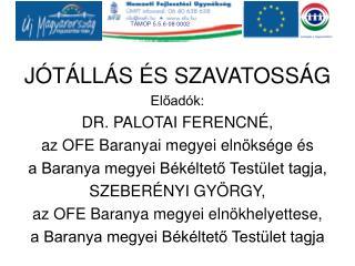 JÓTÁLLÁS ÉS SZAVATOSSÁG Előadók: DR. PALOTAI FERENCNÉ, az OFE Baranyai megyei elnöksége és