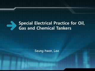 Special Electrical Practice for Oil, Gas and Chemical Tankers
