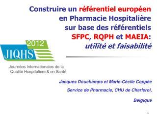 Jacques Douchamps et Marie-Cécile Coppée Service de Pharmacie, CHU de Charleroi, Belgique