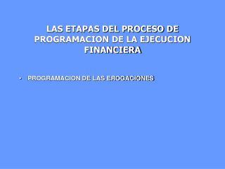 LAS ETAPAS DEL PROCESO DE  PROGRAMACION DE LA EJECUCION  FINANCIERA
