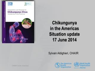 Chikungunya in  the Americas Situation update 17 June 2014