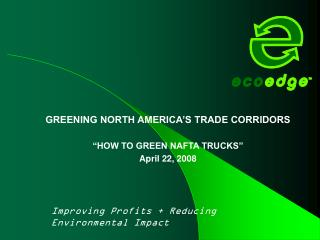 "GREENING NORTH AMERICA'S TRADE CORRIDORS ""HOW TO GREEN NAFTA TRUCKS"" April 22, 2008"