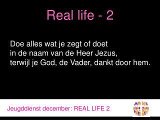 Real life - 2