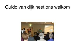 Guido van dijk heet ons welkom
