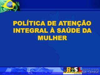 POL�TICA DE ATEN��O INTEGRAL � SA�DE DA MULHER