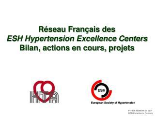Réseau Français des  ESH Hypertension Excellence Centers Bilan, actions en cours, projets