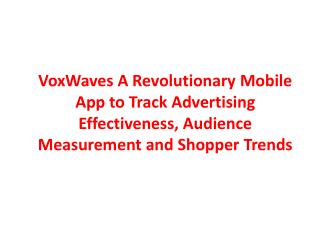 VoxWaves A Revolutionary Mobile App to Track Advertising Effectiveness, Audience Measurement and Shopper Trends