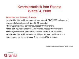Kvartalsstatistik från Strama kvartal 4, 2008 Antibiotika som förskrivs på recept: