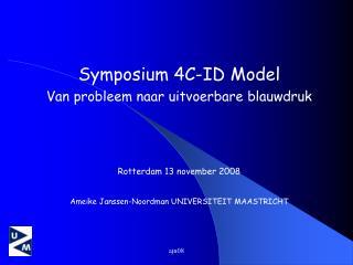 Symposium 4C-ID Model Van probleem naar uitvoerbare blauwdruk Rotterdam 13 november 2008