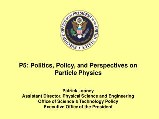 P5: Politics, Policy, and Perspectives on Particle Physics