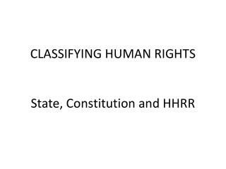 CLASSIFYING HUMAN RIGHTS State ,  Constitution  and HHRR