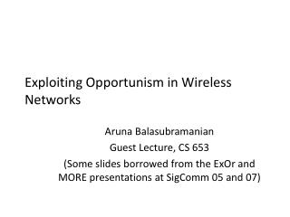 Exploiting Opportunism in Wireless Networks