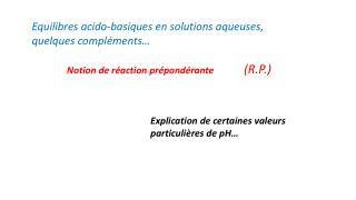 Equilibres acido-basiques en solutions aqueuses, quelques compléments…