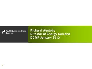 Richard Westoby Director of Energy Demand  DCMF January 2010