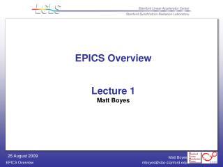 EPICS Overview Lecture 1 Matt Boyes
