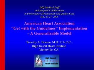 Timothy A. Denton, M.D., F.A.C.C. High Desert Heart Institute Victorville, CA