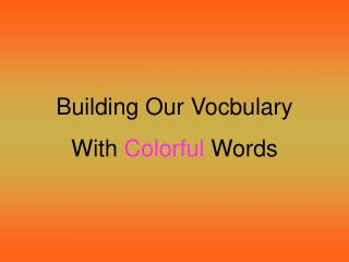 Building Our Vocbulary  With  Colorful  Words
