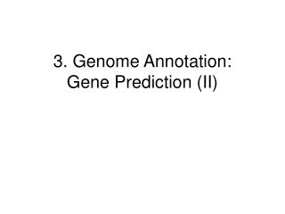 3. Genome Annotation: Gene Prediction (II)
