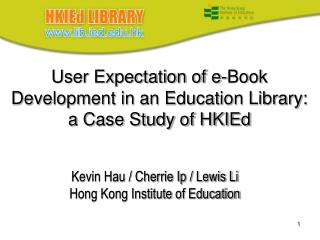 User Expectation of e-Book Development in an Education Library: a Case Study of HKIEd