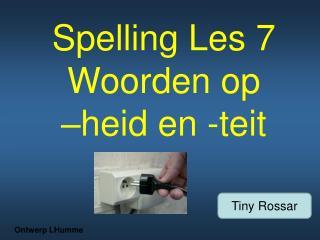 Spelling Les 7 Woorden op        –heid en -teit