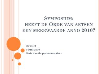 Symposium:  heeft  de  Orde  van  artsen een meerwaarde anno  2010?