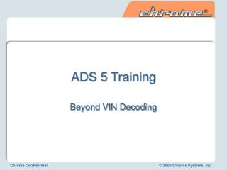 ADS 5 Training Beyond VIN Decoding