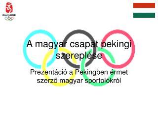 A magyar csapat pekingi szereplése