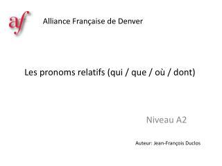Les pronoms relatifs (qui / que / où / dont)