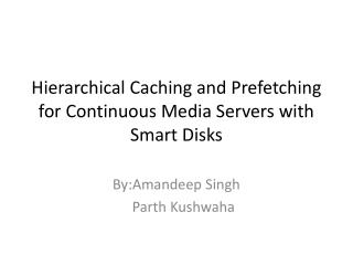 Hierarchical Caching and  Prefetching  for Continuous Media Servers with Smart Disks
