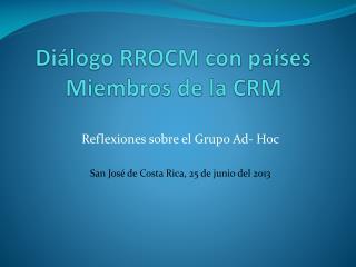 Diálogo RROCM con países Miembros de la CRM