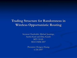 Trading Structure for Randomness in Wireless Opportunistic Routing
