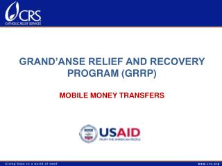GRAND'ANSE RELIEF AND RECOVERY PROGRAM (GRRP) MOBILE MONEY TRANSFERS
