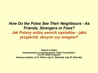 How Do the Poles See Their Neighbours - As Friends, Strangers or Foes Jak Polacy widza swoich sasiad w - jako przyjaci l