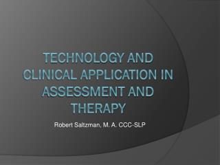 Technology and Clinical application in assessment and therapy