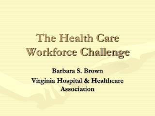 The Health Care Workforce Challenge