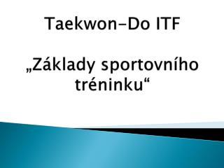 """Taekwon -Do ITF """" Základy sportovního tréninku"""""""