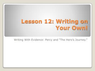 Lesson 12: Writing on Your Own!