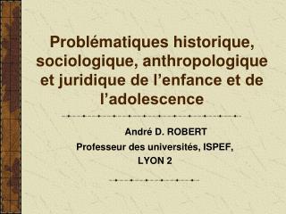 André D. ROBERT Professeur des universités, ISPEF, LYON 2