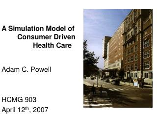 A Simulation Model of 	Consumer Driven 		Health Care