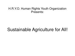 H.R.Y.O. Human Rights Youth Organization  Presents: Sustainable Agriculture for All!